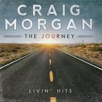 The Journey (Livin' Hits) — Craig Morgan