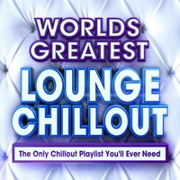 World's Greatest Lounge Chill Out - The Only Chillout Playlist You'll Ever Need - Perfect for Chilled Dinner Parties, Cocktails & Chilling — Groove Counsellors