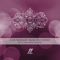 In the Stillness - Live Worship from Focusfest With Sarahanne Wilmont — Sarahanne Wilmont
