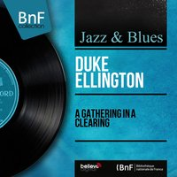 A Gathering in a Clearing — Duke Ellington