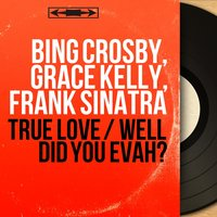 True Love / Well Did You Evah? — Bing Crosby, Grace Kelly, Frank Sinatra