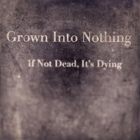 If Not Dead, It's Dying — Grown Into Nothing