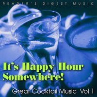 Reader's Digest Music: It's Happy Hour Somewhere! Great Cocktail Music, Vol. 1 — сборник