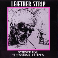 Science For The Satanic Citizen — Leaether Strip