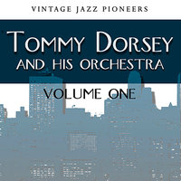 Vintage Jazz Pioneers - Tommy Dorsey Vol. 1 — Tommy Dorsey And His Orchestra
