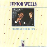 Pleading the Blues — Junior Wells, Buddy Guy Orchestra