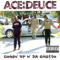 Comin' Up N' Da Ghetto — Ace Deuce