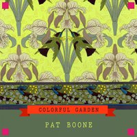 Colorful Garden — Pat Boone