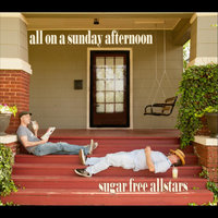 All On a Sunday Afternoon — Sugar Free Allstars