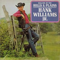 Ballads of the Hills & Plains — Hank Williams Jr.