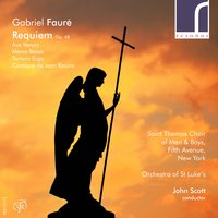 Gabriel Fauré: Requiem, Op. 48 — Габриэль Форе, John Scott, Orchestra Of St Luke's, Saint Thomas Choir of Men & Boys, Fifth Avenue, New York, Orchstra of St Luke's
