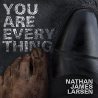 You Are Everything — Nathan James Larsen