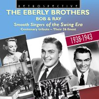 The Eberly Brothers: Smooth Singers of the Swing Era — Ray Eberle, Bob Eberly, Bob Eberly|Ray Eberle