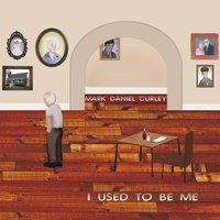 I Used to Be Me — Mark Daniel Curley