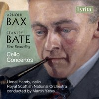 Bax and Bate: Concertos for Cello and Orchestra — Martin Yates, Royal Scottish National Orchestra, Lionel Handy, Arnold Bax, Stanley Bate