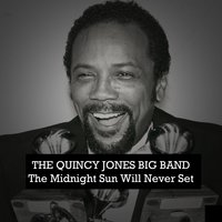 The Midnight Sun Will Never Set — The Quincy Jones Big Band