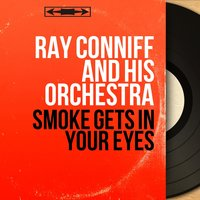 Smoke Gets in Your Eyes — Ray Conniff and His Orchestra