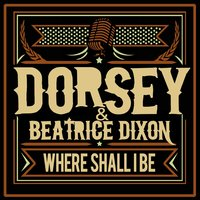 Where Shall I Be — Dorsey & Beatrice Dixon