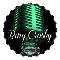 It Must Be True — Bing Crosby