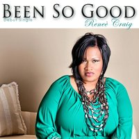 Been so Good — Renee' Craig