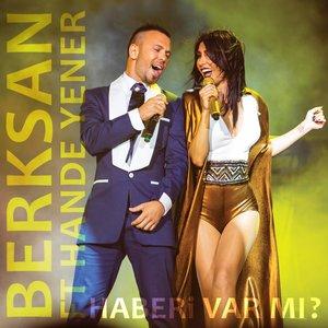 Berksan, Hande Yener - Haberi Var Mı