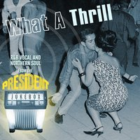 What a Thrill - R&B Vocal and Northern Soul from the President Jukebox — сборник