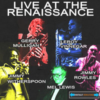 Live At the Renaissance — Gerry Mulligan, Ben Webster, Jimmy Witherspoon, Mel Lewis, Jimmy Rowles, Leroy Vinnegar