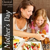 Classical Expressions Presents: Mother's Day: Breakfast in Bed with Beautiful Classical Music — сборник