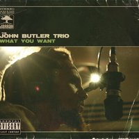 What You Want — John Butler Trio