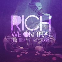 We on That (feat. Renee Brandt & Rich) — Rich, Richie Righteous, Renee Brandt