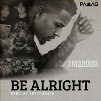 Be Alright — J Marquis