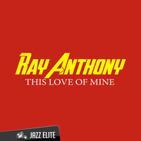 This Love of Mine — Ray Anthony