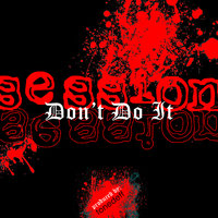 Don't Do It - Single — Session