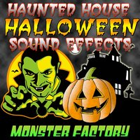 Haunted House Halloween Sound Effects — Monster Factory
