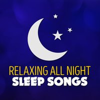 Relaxing All Night Sleep Songs — All Night Sleep Songs to Help You Relax