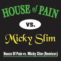 House Of Pain vs. Micky Slim Remixes — House Of Pain feat. Micky Slim