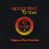Weapons of Mass Percussion — Spoonfed Tribe