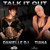 Talk It Out - Single — Tiana, Danielle D.I.,Tiana, Danielle D.I.