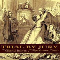 Trial by Jury by Gilbert and Sullivan — The Glyndebourne Festival Chorus