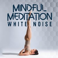 Mindful Meditation: White Noise — Sounds of Nature White Noise for Mindfulness Meditation and Relaxation