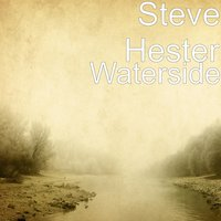 Waterside — Steve Hester