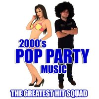 2000's Pop Party Music — The Greatest Hit Squad