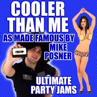 Cooler Than Me (As Made Famous By Mike Posner) — Ultimate Party Jams