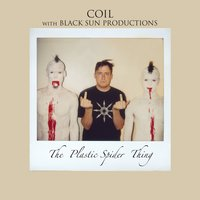 The Plastic Spider Thing — Coil, black sun productions
