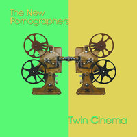Twin Cinema — The New Pornographers