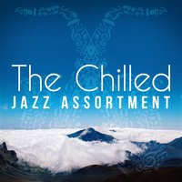 The Chilled Jazz Assortment — The Chillout Players, Chill Lounge Players, Chillout Cafe, Chill Lounge Players|Chillout Cafe|The Chillout Players