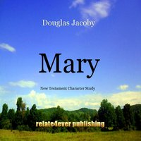 Mary (New Testament Character Study) — Douglas Jacoby