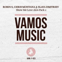 Show Me Love 2K16 Pack 2 — Robin S, Chris Montana, Slava Dmitriev