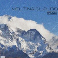Melting Clouds — MaSaLeX