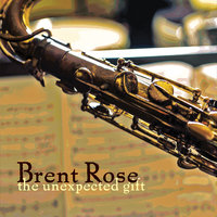 The Unexpected Gift — Brent Rose